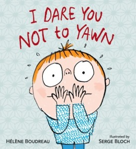 I Dare You Not to Yawn by  Hélène Boudreau illustrated by Serge Bloch
