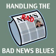 """Receiving """"Bad"""" News: To Wallow or Welcome?"""