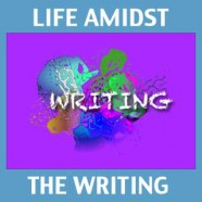 Life Amidst the Writing