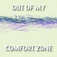 Out of My Comfort Zone