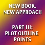 New Book, New Approach III: Plot Outline Points