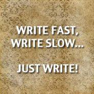 Write Fast, Write Slow…Just Write!