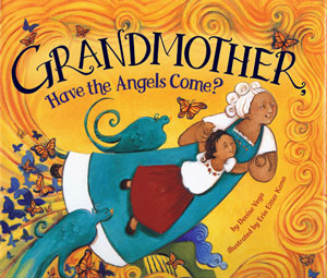 GRANDMOTHER, HAVE THE ANGELS COME? by Denise Vega