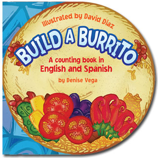 Build a Burrito by Denise Vega, illustrated by David Diaz