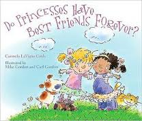 Do Princesses Have Best Friends Forever? by Carmela LaVigna Coyle illustrated by Mike Gordon and Carl Gordon
