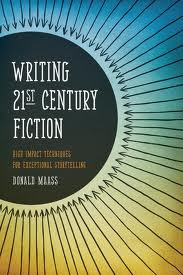 Writing the 21st Century Novel: High Impact Techniques for Exceptional Storytelling by Donald Maass