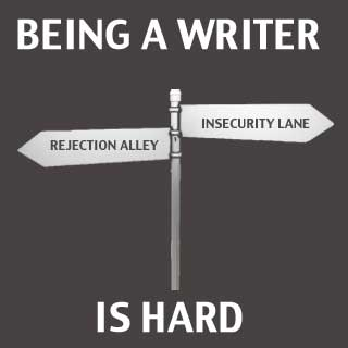 Being a writer is hard