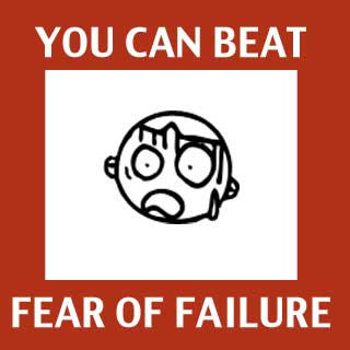 How To Beat Fear of Failure