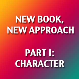 New Book, New Approach I: Character