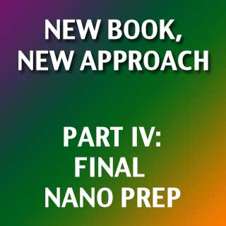 New Book, New Approach IV: Final NaNo Prep