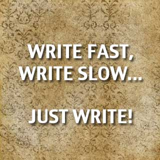Write Fast, Write Slow…Just Write!